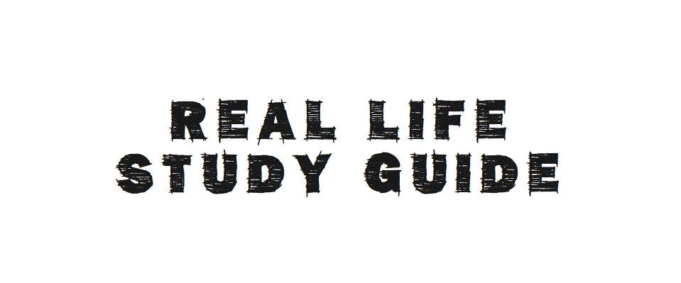 Real Life Study Guide